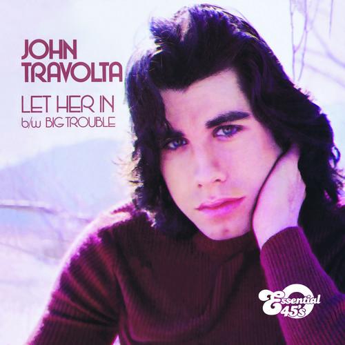 John Travolta - Let Her in / Big Trouble