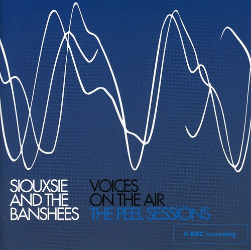 Siouxsie and the Banshees-Voices on the Air: The Peel Sessions