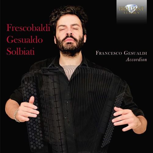 Frescobaldi Gesualdo & Solbiati: Music for Accordion