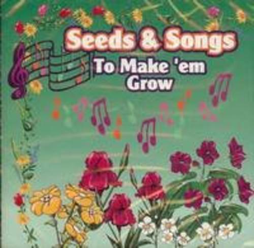 Seeds & Songs to Make 'Em Grow