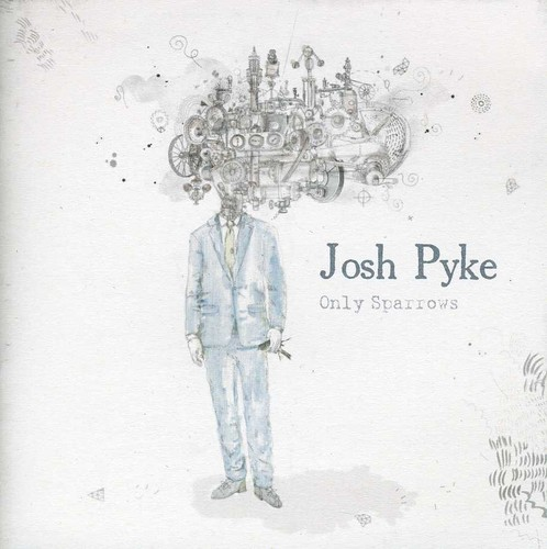 Josh Pyke - Only Sparrows [Import]