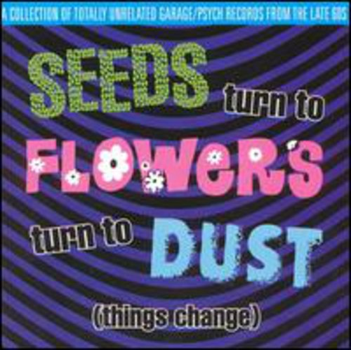 Seeds Turn To Flowers Turn To Dust