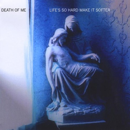 Death Of Me - Life's So Hard Make It Softer