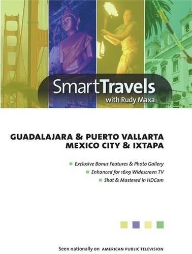 Smart Travels Pacific Rim With Rudy Maxa: Guadalajara and PuertoVallarta /  Mexico City and Ixtapa