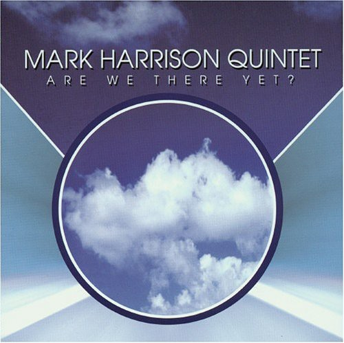 Mark Quintet Harrison - Are We There Yet?