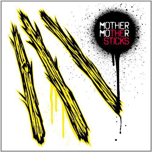 Mother Mother - Sticks