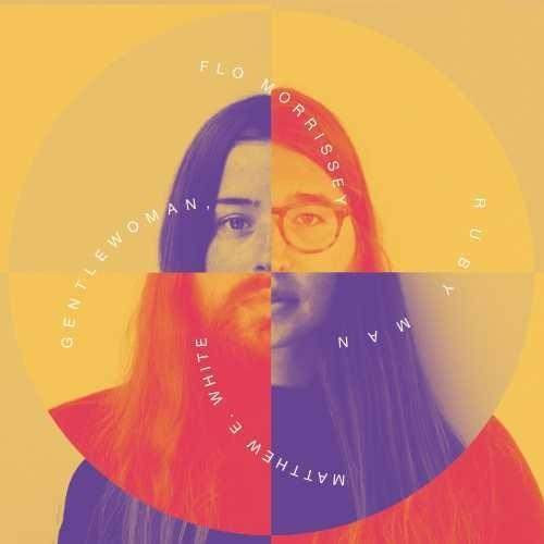 Flo Morrissey / Matthew E. White - Gentlewoman, Ruby Man