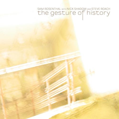 Sam Rosenthal - Gesture Of History [Digipak]
