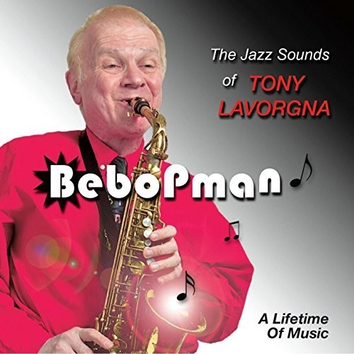 Bebopman: Jazz Sounds of Tony Lavorgna