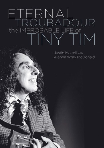 - Eternal Troubadour: The Improbable Life Of Tiny Tim