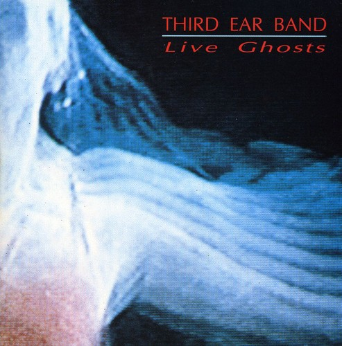 Third Ear Band - Live Ghosts