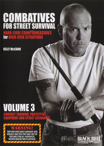 Combatives for Street Survival: Volume 3: Contact Training, ProtectiveEquipment and Street Scenarios