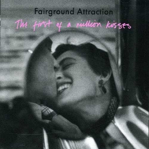 Fairground Attraction - First Of A Million Kisses: Expanded Edition (Uk)