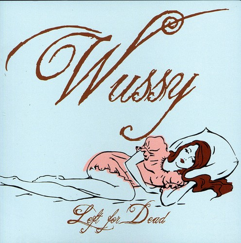 Wussy - Left For Dead
