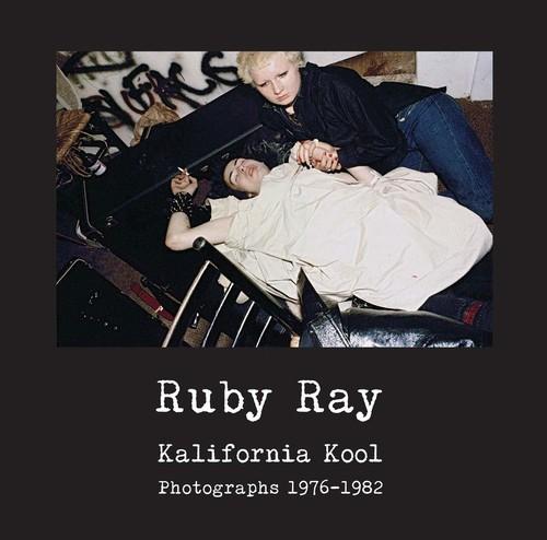 - Ruby Ray: Kalifornia Kool: Photographs 1976 - 1982