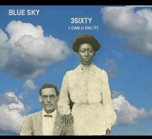 BLUE SKY - 3sixty (Can U Dig It)