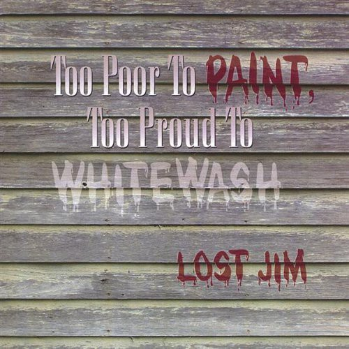 Too Poor to Paint Too Proud to Whitewash
