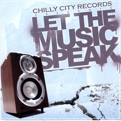 Chilly City Records Presents: Let the Music Speak