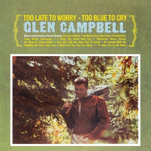 Glen Campbell - Too Late To Worry - Too Blue To Cry