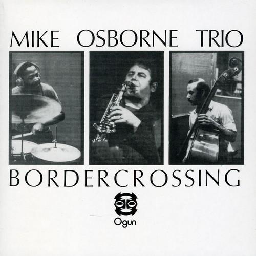 Mike Osborne - Trio & Quintet-Bordercrossing [Import]