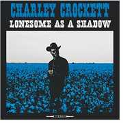 Lonesome As A Shadow , Charley Crockett