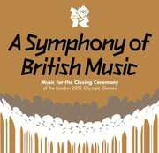 A Symphony of British Music - Music For The Closing Ceremony of theClosing Ceremony of the London 2012 Olympic Games