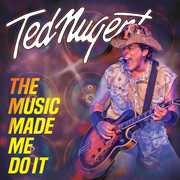 The Music Made Me Do It , Ted Nugent