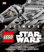 Ultimate LEGO Star Wars: Characters Creatures Locations Vehicles Equipment