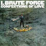 I, Brute Force, Confections Of Love