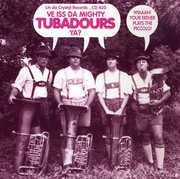 Ve Iss Da Mighty Tubadours