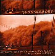 Everything You Thought Was Right Was Wrong Today , Slobberbone