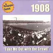 Phonographic Yearbook: 1908 Take Me Out With The Crowd