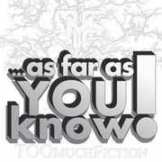As Far As You Know!