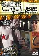42nd Street Petes Corrupt Desires Triple Feature