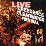 Live in Europe , Creedence Clearwater Revival