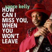 How Can I Miss You If You Don't Leave , Vance Kelly