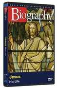 Biography: Jesus: His Life , Jesus