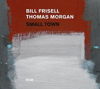 Bill Frisell / Thomas Morgan - Small Town