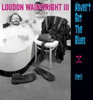 Loudon Wainwright III - Haven't Got The Blues (Yet) [Import]