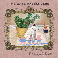 Jazz Passengers - Still Life With Trouble