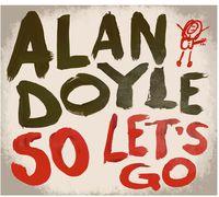 Alan Doyle - So Let's Go