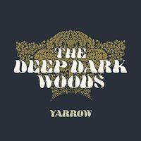 The Deep Dark Woods - Yarrow