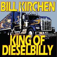 Bill Kirchen - King of Dieselbilly: Classic Kirchen