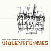 Violent Femmes - Permanent Record: The Very Best Of Violent Femmes