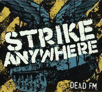 Strike Anywhere - Dead FM