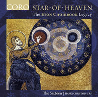 The Sixteen - Star Of Heaven - The Eton Choirbook Legacy