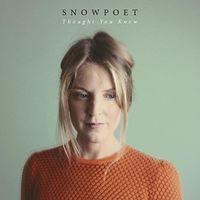 Snowpoet - Thought You Knew