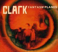 Clark - Fantasm Planes [Import]