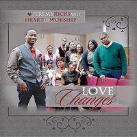 Jeremy Ricks & Heart Of Worship - Love Changes