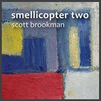 Scott Brookman - Smellicopter 2 (Cdrp)